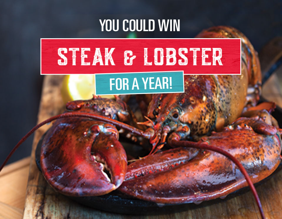 ENTER TO WIN STEAK & LOBSTER FOR A YEAR!